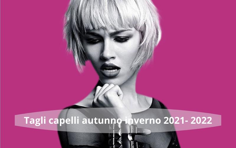 Moda taglio capelli autunno inverno 2021/2022